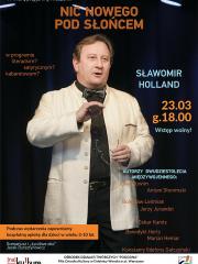 """""""Nic nowego pod słońcem"""" - program kabaretowy w wykonaniu Sławomira Hollanda"""