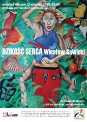 """""""Dzikość serca"""" - wernisaż wystawy Wiesława Sawickiego"""